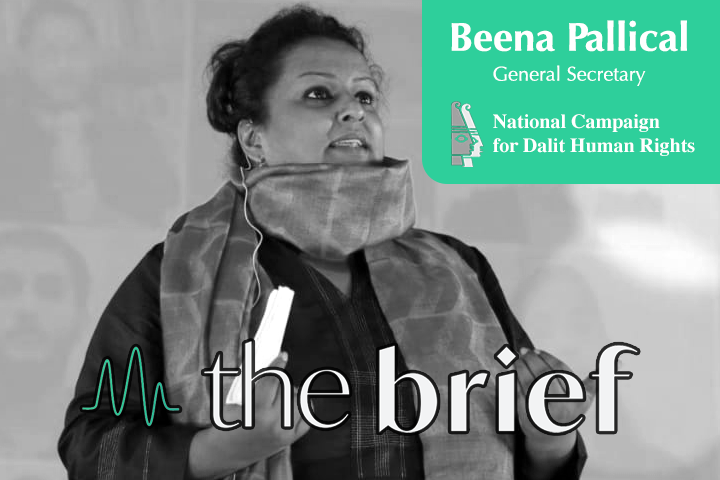 The Brief, Episode 22: Understanding Caste Discrimination ft. Beena Pallical, General Secretary, NCDHR (National Campaign on Dalit Human Rights)